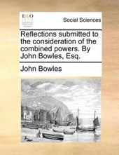 Reflections Submitted to the Consideration of the Combined Powers. by John Bowles, Esq.