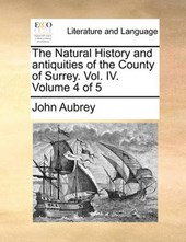 The Natural History and Antiquities of the County of Surrey. Vol. IV. Volume 4 of 5