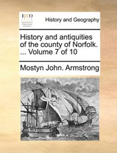 History and Antiquities of the County of Norfolk. ... Volume 7 of 10