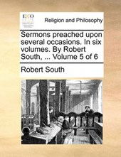Sermons Preached Upon Several Occasions. in Six Volumes. by Robert South, ... Volume 5 of 6