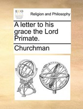 A Letter to His Grace the Lord Primate.