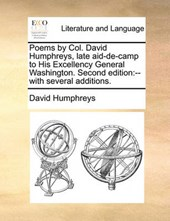 Poems by Col. David Humphreys, Late Aid-de-Camp to His Excellency General Washington. Second Edition