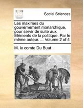 Les Maximes Du Gouvernement Monarchique, Pour Servir de Suite Aux Lments de La Politique. Par Le Mme Auteur. ... Volume 2 of 4