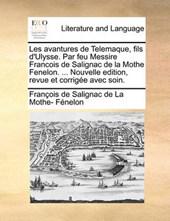 Les Avantures de Telemaque, Fils D'Ulysse. Par Feu Messire Francois de Salignac de La Mothe Fenelon. ... Nouvelle Edition, Revue Et Corrige Avec Soin.