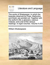 The Works of Shakespear. in Which the Beauties Observed by Pope, Warburton, and Dodd, Are Pointed Out. Together with the Author's Life; A Glossary; Copious Indexes; And a List of the Various Readings.