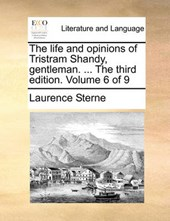 The Life and Opinions of Tristram Shandy, Gentleman. ... the Third Edition. Volume 6 of 9