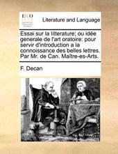 Essai Sur La Litterature; Ou Ide Generale de L'Art Oratoire