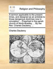 A Sermon Applicable to the Present Times, and Designed as an Antidote to Those Dangerous Doctrines Now in Circulation ... Preached in the Parish Church of North-Bradley, ... by the REV. Charles Dauben