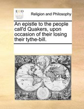 An Epistle to the People Call'd Quakers, Upon Occasion of Their Losing Their Tythe-Bill.