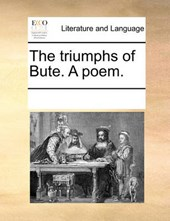 The Triumphs of Bute. a Poem.