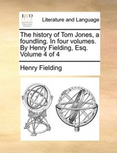 The History of Tom Jones, a Foundling. in Four Volumes. by Henry Fielding, Esq. Volume 4 of 4