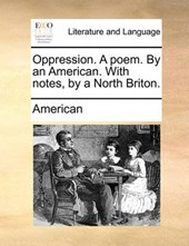 Oppression. a Poem. by an American. with Notes, by a North Briton.