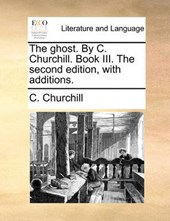 The Ghost. by C. Churchill. Book III. the Second Edition, with Additions.
