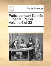 Paris, Pendant L'Anne ... Par M. Peltier. Volume 9 of 23