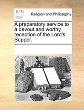 A Preparatory Service to a Devout and Worthy Reception of the Lord's Supper.