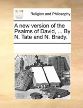 A New Version of the Psalms of David, ... by N. Tate and N. Brady.
