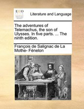 The Adventures of Telemachus, the Son of Ulysses. in Five Parts. ... the Ninth Edition.