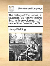 The History of Tom Jones, a Foundling. by Henry Fielding, Esq. in Three Volumes. ... a New Edition. Volume 1 of 3