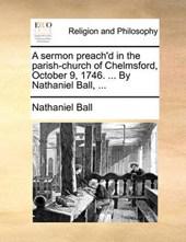 A Sermon Preach'd in the Parish-Church of Chelmsford, October 9, 1746. ... by Nathaniel Ball, ...