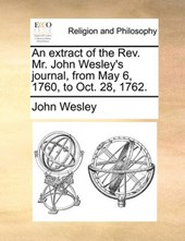 An Extract of the REV. Mr. John Wesley's Journal, from May 6, 1760, to Oct. 28, 1762.