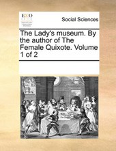 The Lady's Museum. by the Author of the Female Quixote. Volume 1 of 2