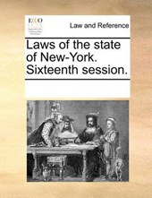 Laws of the State of New-York. Sixteenth Session.