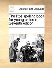 The Little Spelling Book for Young Children. Seventh Edition.