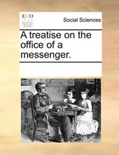 A Treatise on the Office of a Messenger.