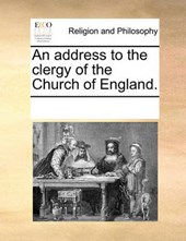 An Address to the Clergy of the Church of England.
