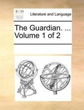 The Guardian. ... Volume 1 of 2