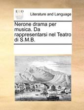 Nerone Drama Per Musica. Da Rappresentarsi Nel Teatro Di S.M.B.