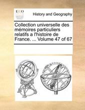 Collection Universelle Des Memoires Particuliers Relatifs A L'Histoire de France. ... Volume 47 of 67