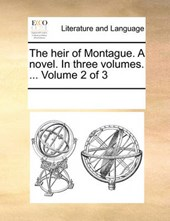 The Heir of Montague. a Novel. in Three Volumes. ... Volume 2 of 3