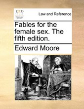 Fables for the Female Sex. the Fifth Edition.