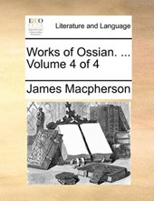 Works of Ossian. ... Volume 4 of 4