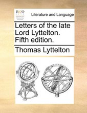Letters of the Late Lord Lyttelton. Fifth Edition.