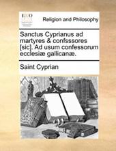 Sanctus Cyprianus Ad Martyres & Confsssores [Sic]. Ad Usum Confessorum Ecclesi] Gallican].