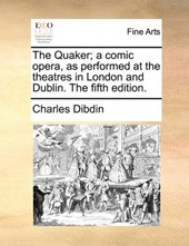 The Quaker; A Comic Opera, as Performed at the Theatres in London and Dublin. the Fifth Edition.