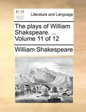 The Plays of William Shakspeare. ... Volume 11 of 12