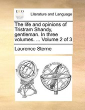 The Life and Opinions of Tristram Shandy, Gentleman. in Three Volumes. ... Volume 2 of 3