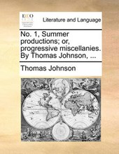 No. 1, Summer Productions; Or, Progressive Miscellanies. by Thomas Johnson, ...