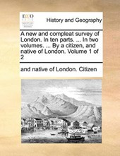A New and Compleat Survey of London. in Ten Parts. ... in Two Volumes. ... by a Citizen, and Native of London. Volume 1 of 2