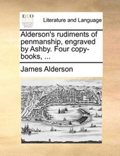 Alderson's Rudiments of Penmanship, Engraved by Ashby. Four Copy-Books, ...