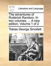 The Adventures of Roderick Random. in Two Volumes. ... a New Edition. Volume 1 of 2