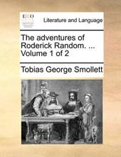 The Adventures of Roderick Random. ... Volume 1 of 2