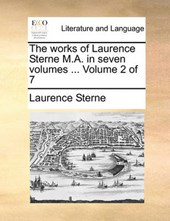 The Works of Laurence Sterne M.A. in Seven Volumes ... Volume 2 of 7