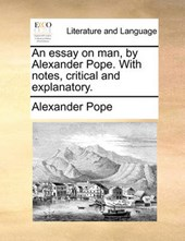 An Essay on Man, by Alexander Pope. with Notes, Critical and Explanatory.