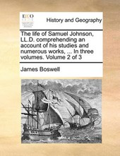 The Life of Samuel Johnson, LL.D. Comprehending an Account of His Studies and Numerous Works, ... in Three Volumes. Volume 2 of 3
