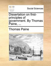 Dissertation on First-Principles of Government. by Thomas Paine, ...
