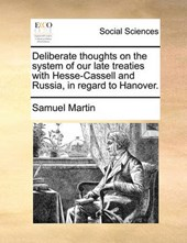 Deliberate Thoughts on the System of Our Late Treaties with Hesse-Cassell and Russia, in Regard to Hanover.